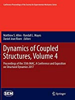 Dynamics of Coupled Structures, Volume 4: Proceedings of the 35th IMAC, A Conference and Exposition on Structural Dynamics 2017 (Conference Proceedings of the Society for Experimental Mechanics Series)