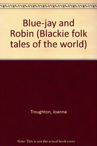 Blue-jay and Robin (Blackie folk tales of the world)の詳細を見る