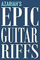 Azariah's Epic Guitar Riffs: 150 Page Personalized Notebook for Azariah with Tab Sheet Paper for Guitarists. Book format:  6 x 9 in (Epic Guitar Riffs Journal)