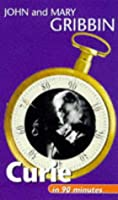 Curie in 90 Minutes: (1867-1934) (Scientists in 90 Minutes Series)