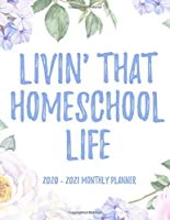 Livin' That Homeschool Life 2020 - 2021 Monthly Planner: 2 Year Monthly Floral Academic Calendar Planner & Journal