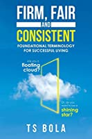 FIRM, FAIR and CONSISTENT: Foundational Terminology for Successful Living