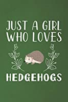 Just A Girl Who Loves Hedgehogs: Funny Hedgehogs Lovers Girl Women Gifts Dot Grid Journal Notebook 6x9 120 Pages