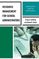 Resource Management for School Administrators: Optimizing Fiscal, Facility, and Human Resources (Concordia University Leadership)