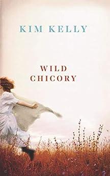 Wild Chicory by [Kelly, Kim]