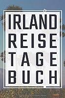 Irland Reisetagebuch: Reisebuch, Reiseplaner fuer schoene Urlaubserlebnisse und einzigartige Momente zum Ausfuellen und Selbstgestalten fuer den naechsten Urlaub als Erinnerungsbuch, Reiselogbuch und Travelbook