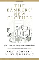 The Bankers' New Clothes: What's Wrong with Banking and What to Do about It - Updated Edition by Anat Admati Martin Hellwig(2014-03-23)