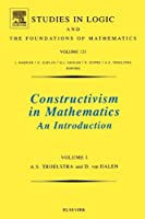 Constructivism in Mathematics, Volume 121: An Introduction (Studies in Logic and the Foundations of Mathematics)