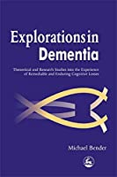 Explorations in Dementia: Theoretical and Research Studies into the Experience of Remediable and Enduring Cognitive Losses