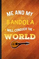 Me and My Bandola Will Conquer the World: Funny Blank Lined Music Teacher Lover Notebook/ Journal, Graduation Appreciation Gratitude Thank You Souvenir Gag Gift, Stylish Graphic 110 Pages