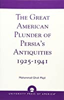 The Great American Plunder of Persia's Antiquities, 1925-1941