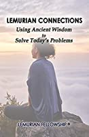 Lemurian Connections: Using Ancient Wisdom to Solve Today's Problems