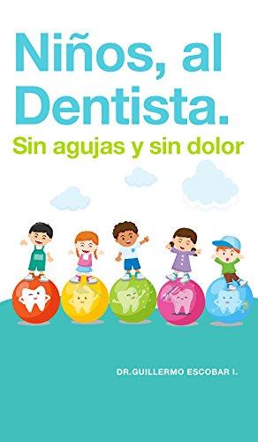 NIÑOS AL DENTISTA. SIN AGUJAS Y SIN DOLOR. (Spanish Edition)