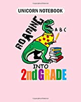 Unicorn Notebook: roaring into 2nd grade t rex back to school for  College Ruled - 50 sheets, 100 pages - 8 x 10 inches