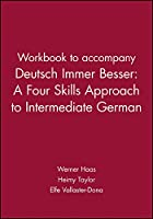 Arbeitsbuch Zu Deutsch-Immer Besser: A Four Skills Approach for Intermediate German