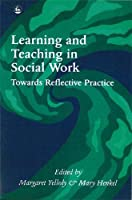 Learning and Teaching in Social Work: Towards Reflective Practice