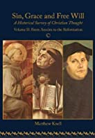 From Anselm to the Reformation: A Historical Survey of Christian Thought (Sin, Grace and Free Will)
