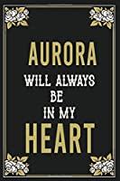 Aurora Will Always Be In My Heart  : Lined Writing Notebook Journal For people from Aurora , 120 Pages,(6x9), Simple Freen Flower With Black Text ... Women, School Teacher, mom, wife, aunt.