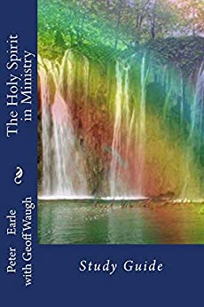 [Earle, Peter, Waugh, Geoff]のThe Holy Spirit in Ministry: Study Guide (English Edition)