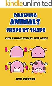 Drawing Animals Shape By Shape: Cute Animals Step By Step Guide (English Edition)