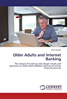Older Adults and Internet Banking: The impact of evolving web design trends and practices on older adult  adoption and use of online financial services