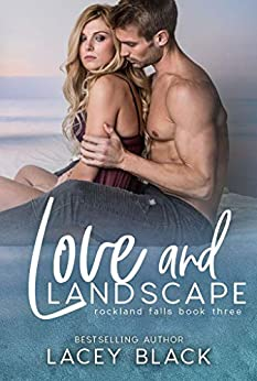 Love and Landscape (Rockland Falls Book 3) by [Black, Lacey]