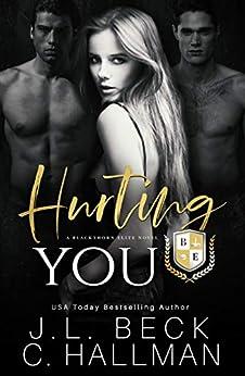 Hurting You: A Dark College Bully Romance (A Blackthorn Elite Novel Book 3) by [Beck, J.L., Hallman, C.]