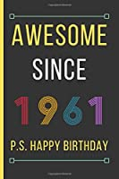 """Awesome Since 1961: Birthday Gifts For Men & Women: Small Lined Notebook / Journal To Write In (6"""" x 9"""")"""