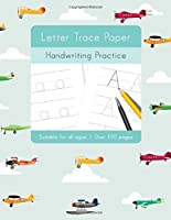 Letter Trace Paper Handwriting Practice: Learn to write activity workbooks, abc alphabet writing paper lines. All ages, adults, teens, kids, preschoolers. Ideal learning for 3 year olds upwards.