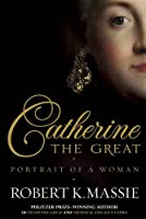 Catherine the Great: Portrait of a Woman by Robert K. Massie(2012-07-01)