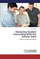 Mastering Student Counseling Skills For Greater Sales: Skills For Enrolling Students
