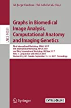 Graphs in Biomedical Image Analysis, Computational Anatomy and Imaging Genetics: First International Workshop, GRAIL 2017, 6th International Workshop, MFCA 2017, and Third International Workshop, MICGen 2017, Held in Conjunction with MICCAI 2017, Québec City, QC, Canada, September 10–14, 2017, Proceedings(Lecture Notes in Computer Science)
