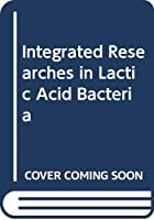 Integrated Researches in Lactic Acid Bacteria