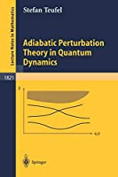 Adiabatic Perturbation Theory in Quantum Dynamics (Lecture Notes in Mathematics)