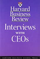 Harvard Business Review: Interviews With Ceos (HARVARD BUSINESS REVIEW PAPERBACK SERIES)