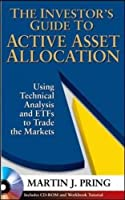 The Investor's Guide to Active Asset Allocation: Using Intermarket Technical Analysis And Etfs to Trade the Markets