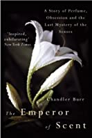 The Emperor Of Scent by Chandler Burr(2004-03-04)