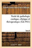 Traité de Pathologie Exotique, Clinique Et Thérapeutique. Tome 5, Intoxications Et Empoisonnements (Sciences)