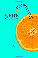 Notebook - Write something: Fruit composition with fresh orange slice and cartoon doodle drawing juice or liquid splash on blue background notebook, Daily Journal, Composition Book Journal, College Ruled Paper, 6 x 9 inches (100sheets)