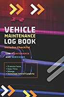 Vehicle Maintenance Log Book: Repairs and Maintenance Record Book for Cars, Trucks, Motorcycles and Other Vehicles with Parts List and Mileage Log: Personalized Maintenance Log Book, Vehicle Log Book : 6 x 9 In / 112 Pages (First)