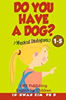 Do You Have a Dog?: Musical Dialogues (English for Children Picture Book)