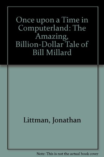 Once upon a Time in Computerland: The Amazing, Billion-Dollar Tale of Bill Millardの詳細を見る