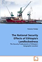 The National Security Effects of Ethiopia's Landlockedness: The Security Predicaments of Ethiopia's Geographic Location
