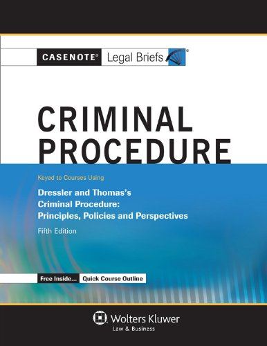 Download Criminal Procedure: Keyed to Courses Using Dressler and Thomas's Criminal Procedure: Principles, Policies and Perspective (Casenote Legal Briefs) 1454832835