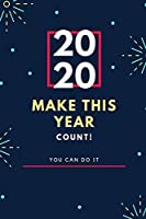 2020 Make this year count! you can do it