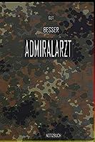Gut - Besser - Admiralarzt Notizbuch: Perfekt fuer Soldaten mit dem Dienstgrad: Gut - Besser - Admiralarzt Notizbuch. 120 freie Seiten fuer deine Notizen. Eignet sich als Geschenk, Notizbuch oder als Abschieds oder Abgaengergeschenk.