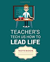 TEACHER'S TECH US HOW TO LEAD LIFE: Carefully crafted journal and planner layouts that cover TEACHER'S everything from daily, weekly and monthly planning, yearly school.