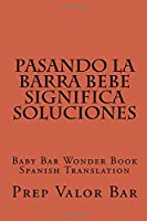 Pasando La Barra Bebe Significa Soluciones: Baby Bar Wonder Book Spanish Translation