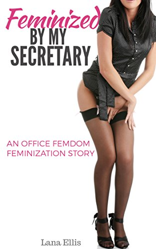 Feminized By My Secretary: An Office Femdom Feminization Story (English Edition)
