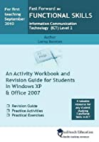 Fast Forward Functional Skills Information Communication Technology (ICT) Level 2: An Activity Workbook and Revision Guide for Students in Windows XP and Office 2007